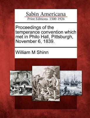 Proceedings of the Temperance Convention Which Met in Philo Hall, Pittsburgh, November 6, 1839
