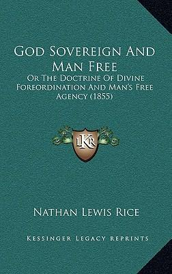 God Sovereign and Man Free