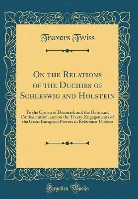 On the Relations of the Duchies of Schleswig and Holstein
