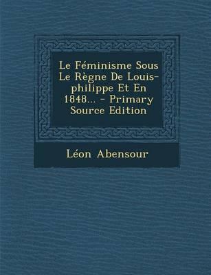 Le Feminisme Sous Le Regne de Louis-Philippe Et En 1848...