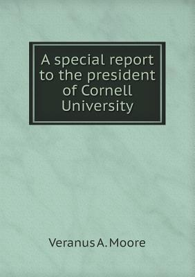 A Special Report to the President of Cornell University