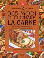 Trecentosessantacinque modi di cucinare la carne di vitello, manzo, maiale con ricette facili e gustose