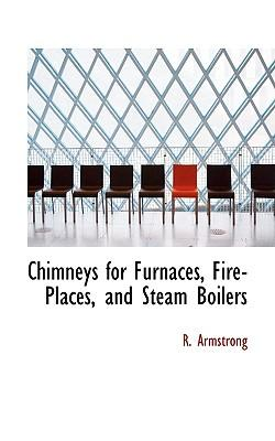 Chimneys for Furnaces, Fire-places, and Steam Boilers