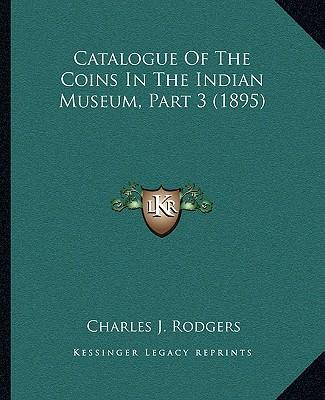 Catalogue of the Coins in the Indian Museum, Part 3 (1895)