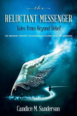 The Reluctant Messenger-Tales from Beyond Belief