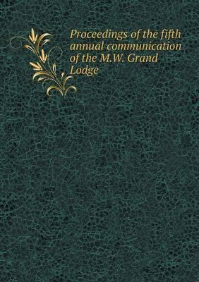Proceedings of the Fifth Annual Communication of the M.W. Grand Lodge
