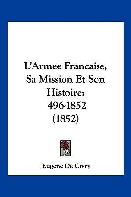 L'Armee Francaise, Sa Mission Et Son Histoire