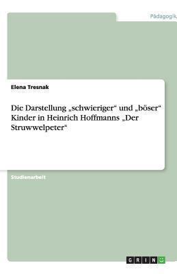 """Die Darstellung """"schwieriger"""" und """"böser"""" Kinder  in Heinrich Hoffmanns """"Der Struwwelpeter"""""""