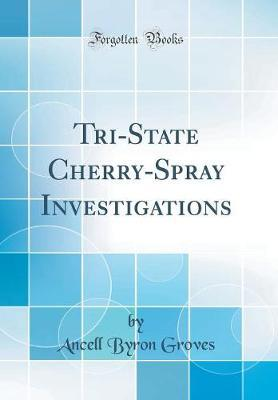 Tri-State Cherry-Spray Investigations (Classic Reprint)
