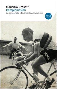 Campionissimi. Un giorno nella vita di trenta grandi ciclisti