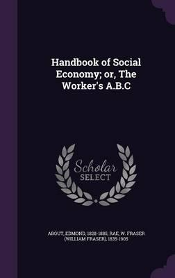 Handbook of Social Economy; Or, the Worker's A.B.C