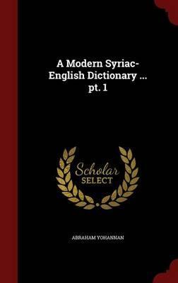 A Modern Syriac-English Dictionary ... PT. 1