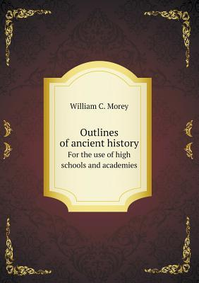 Outlines of Ancient History for the Use of High Schools and Academies