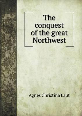 The Conquest of the Great Northwest