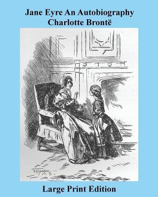 Jane Eyre An Autobiography Charlotte Brontë - Large Print Edition