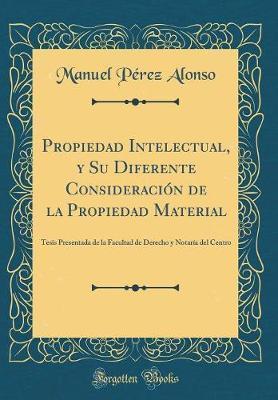 Propiedad Intelectual, y Su Diferente Consideración de la Propiedad Material