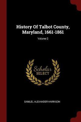 History of Talbot County, Maryland, 1661-1861; Volume 2