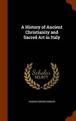 A History of Ancient Christianity and Sacred Art in Italy