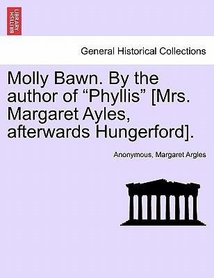 Molly Bawn. By the author of Phyllis [Mrs. Margaret Ayles, afterwards Hungerford]. VOL. III