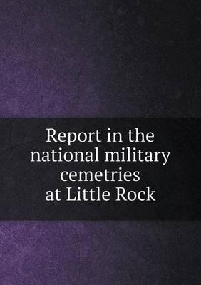 Report in the National Military Cemetries at Little Rock