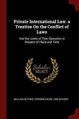 Private International Law. a Treatise on the Conflict of Laws