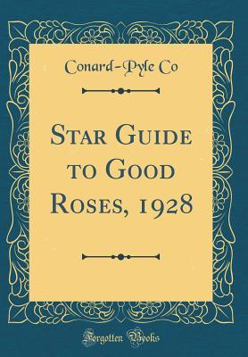 Star Guide to Good Roses, 1928 (Classic Reprint)