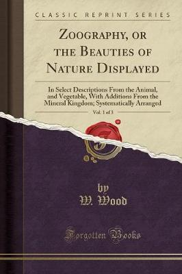 Zoography, or the Beauties of Nature Displayed, Vol. 1 of 3