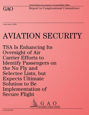Aviation Security TSA Is Enhancing Its Oversight of Air Carrier Efforts to Identify Passengers on the No Fly and Selectee Lists, but Expects Ultimate ... Flight