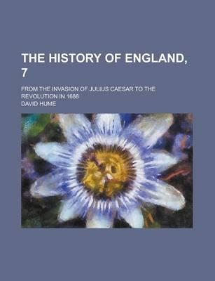 The History of England, 7; From the Invasion of Julius Caesar to the Revolution in 1688