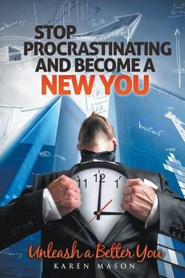 Stop Procrastinating and Become a New You