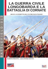 La guerra civile Longobarda e la battaglia di Cornate. 689 DC la sconfitta dell'ultimo duca pagano