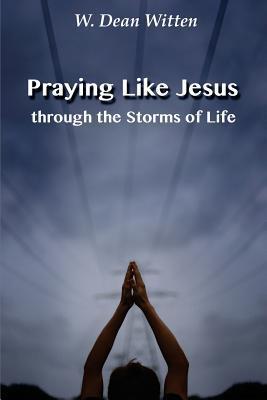 Praying Like Jesus Through the Storms of Life