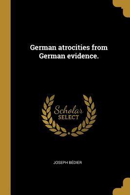 German Atrocities from German Evidence.