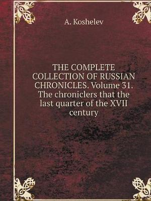 The Complete Collection of Russian Chronicles. Volume 31. the Chroniclers That the Last Quarter of the XVII Century