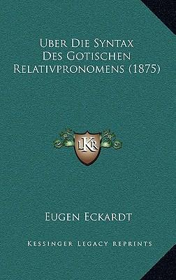 Uber Die Syntax Des Gotischen Relativpronomens (1875)