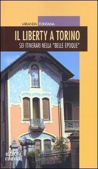 Il liberty a Torino. Sei itinerari nella «Belle epoque»