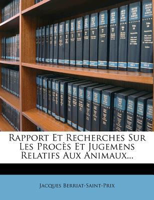 Rapport Et Recherches Sur Les Proces Et Jugemens Relatifs Aux Animaux.