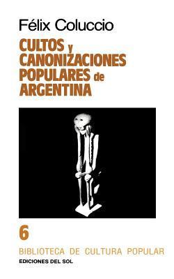 Cultos Y Canonizaciones Populares De Argentina/Cults and Popular Canonizations of Argentina