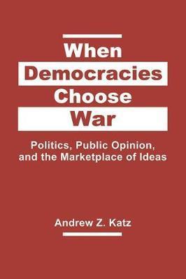 When Democracies Choose War