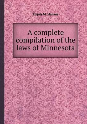 A Complete Compilation of the Laws of Minnesota