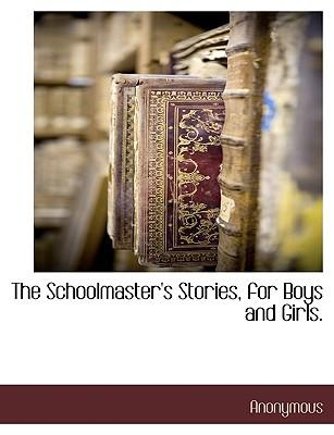 The Schoolmaster's Stories, for Boys and Girls