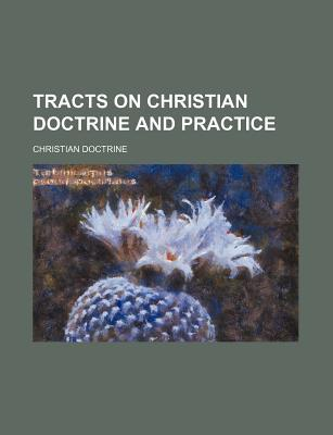 Tracts on Christian Doctrine and Practice