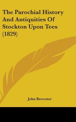The Parochial History and Antiquities of Stockton Upon Tees (1829)