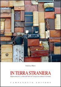 In terra straniera. Rappresentazioni e scritture dell'altro nell'emigrazione italiana in Germania