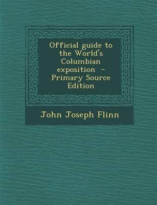 Official Guide to the World's Columbian Exposition - Primary Source Edition
