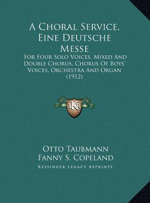 A   Choral Service, Eine Deutsche Messe a Choral Service, Eine Deutsche Messe