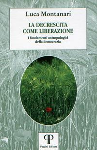 La decrescita come liberazione. I fondamenti antropologici della democrazia