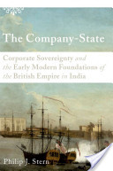 The Company-State : Corporate Sovereignty and the Early Modern Foundations of the British Empire in India
