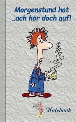 Morgenstund hat ... ach hör doch auf!
