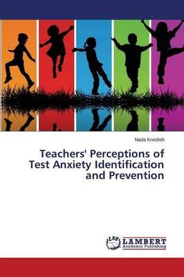 Teachers' Perceptions of Test Anxiety Identification and Prevention